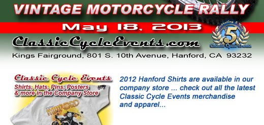 2012 Hanford Shirts will be avaialable online soon. Check out our company store for all the latest Classic Cycle Events Merchandise and apparel